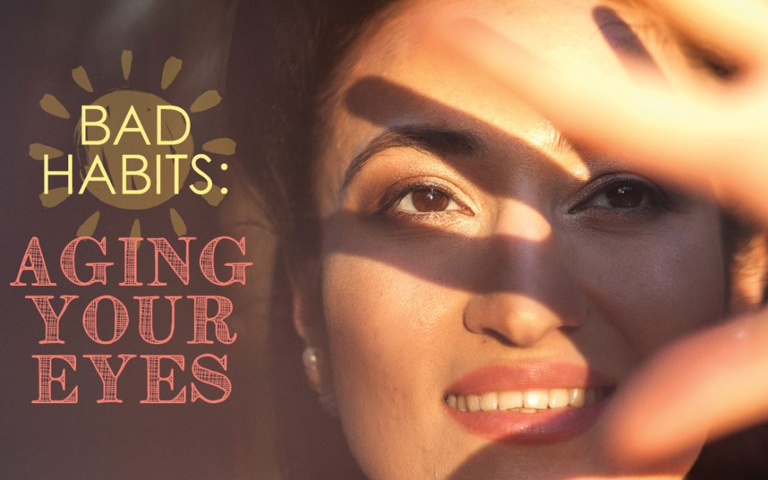 Bad Habits: Aging Your Eyes